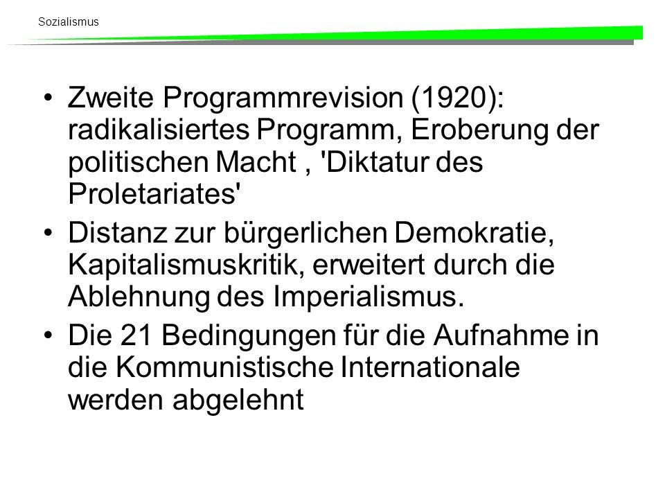 Sozialismus Zweite Programmrevision (1920): radikalisiertes Programm, Eroberung der politischen Macht, 'Diktatur des Proletariates' Distanz zur bürger