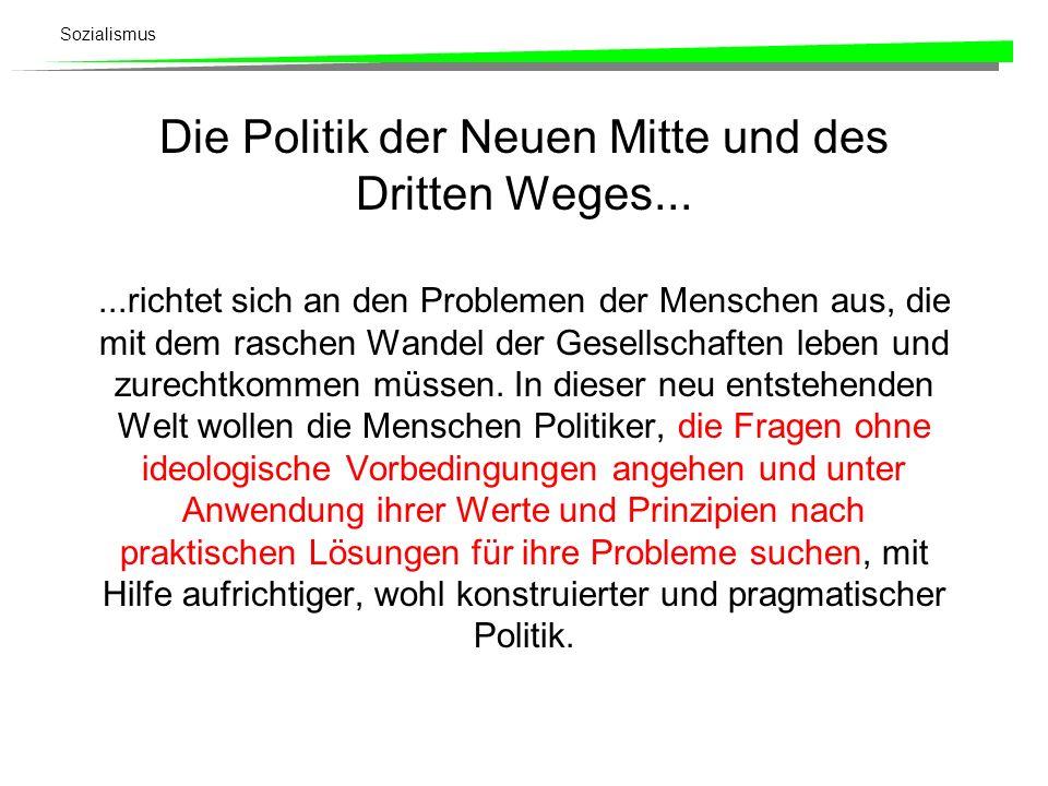 Sozialismus Die Politik der Neuen Mitte und des Dritten Weges......richtet sich an den Problemen der Menschen aus, die mit dem raschen Wandel der Gese