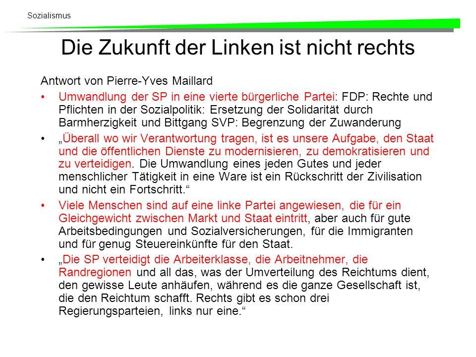 Sozialismus Die Zukunft der Linken ist nicht rechts Antwort von Pierre-Yves Maillard Umwandlung der SP in eine vierte bürgerliche Partei: FDP: Rechte