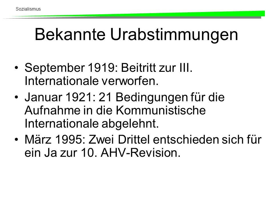 Sozialismus Bekannte Urabstimmungen September 1919: Beitritt zur III. Internationale verworfen. Januar 1921: 21 Bedingungen für die Aufnahme in die Ko