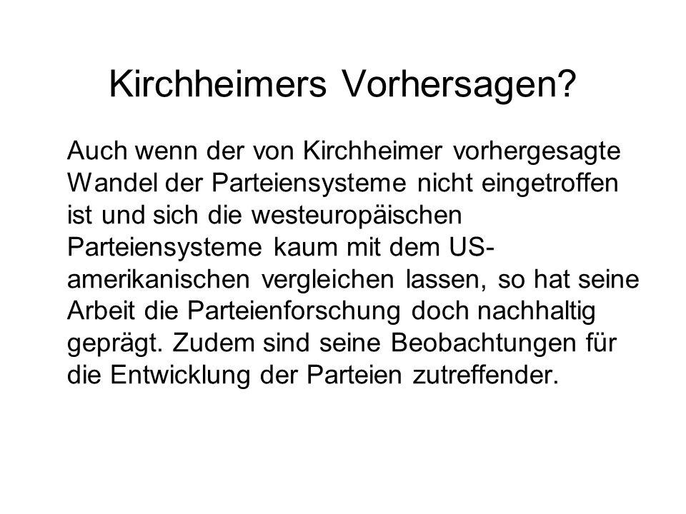 Auch wenn der von Kirchheimer vorhergesagte Wandel der Parteiensysteme nicht eingetroffen ist und sich die westeuropäischen Parteiensysteme kaum mit d