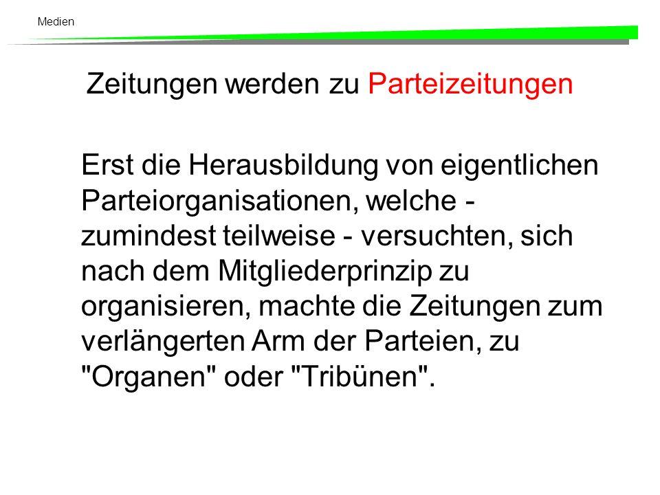 Medien Am Anfang standen Medienparteien Ursprünglich bestanden in der Schweiz, wie übrigens auch zum Beispiel in Österreich (vgl.