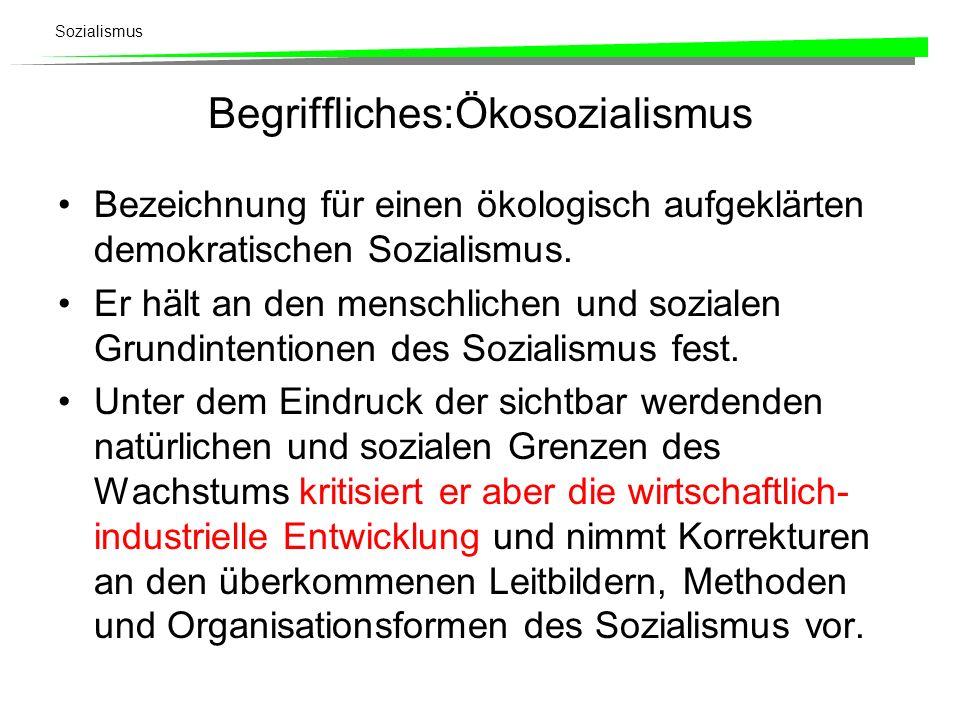 Sozialismus Begriffliches:Ökosozialismus Bezeichnung für einen ökologisch aufgeklärten demokratischen Sozialismus. Er hält an den menschlichen und soz