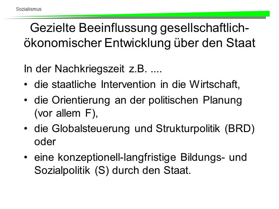 Sozialismus Gezielte Beeinflussung gesellschaftlich- ökonomischer Entwicklung über den Staat In der Nachkriegszeit z.B..... die staatliche Interventio