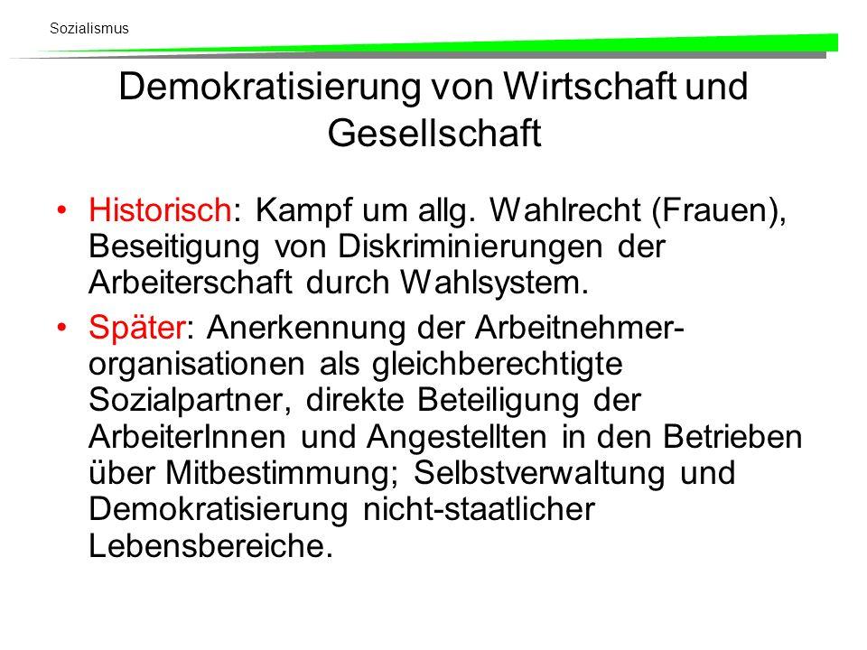 Sozialismus Demokratisierung von Wirtschaft und Gesellschaft Historisch: Kampf um allg. Wahlrecht (Frauen), Beseitigung von Diskriminierungen der Arbe