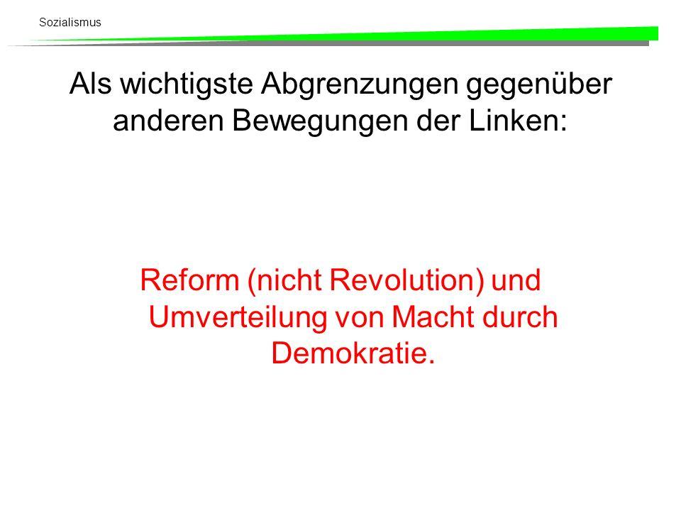 Sozialismus Als wichtigste Abgrenzungen gegenüber anderen Bewegungen der Linken: Reform (nicht Revolution) und Umverteilung von Macht durch Demokratie