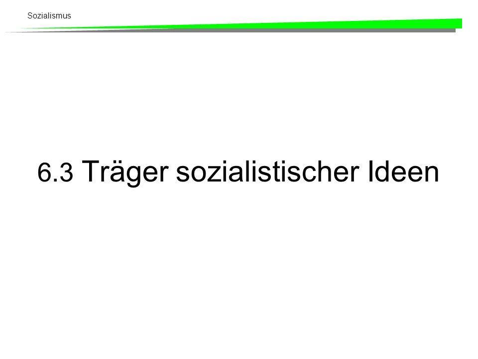 Sozialismus 6.3 Träger sozialistischer Ideen