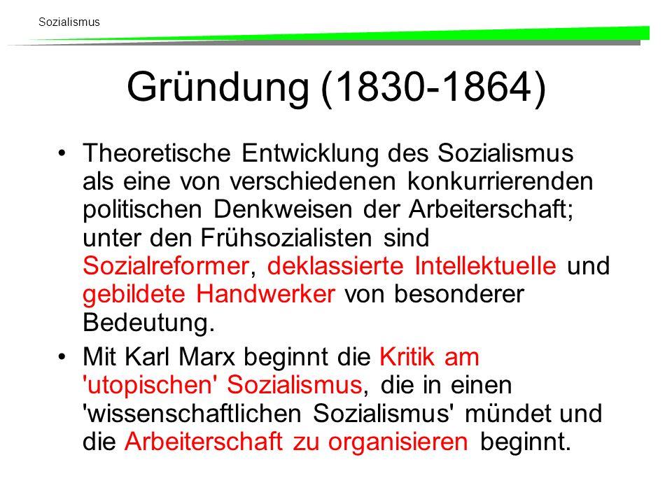 Sozialismus Gründung (1830-1864) Theoretische Entwicklung des Sozialismus als eine von verschiedenen konkurrierenden politischen Denkweisen der Arbeit