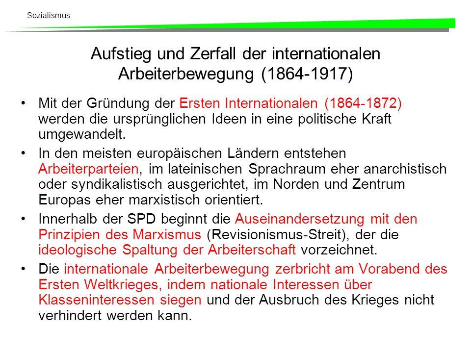 Sozialismus Aufstieg und Zerfall der internationalen Arbeiterbewegung (1864-1917) Mit der Gründung der Ersten Internationalen (1864-1872) werden die u