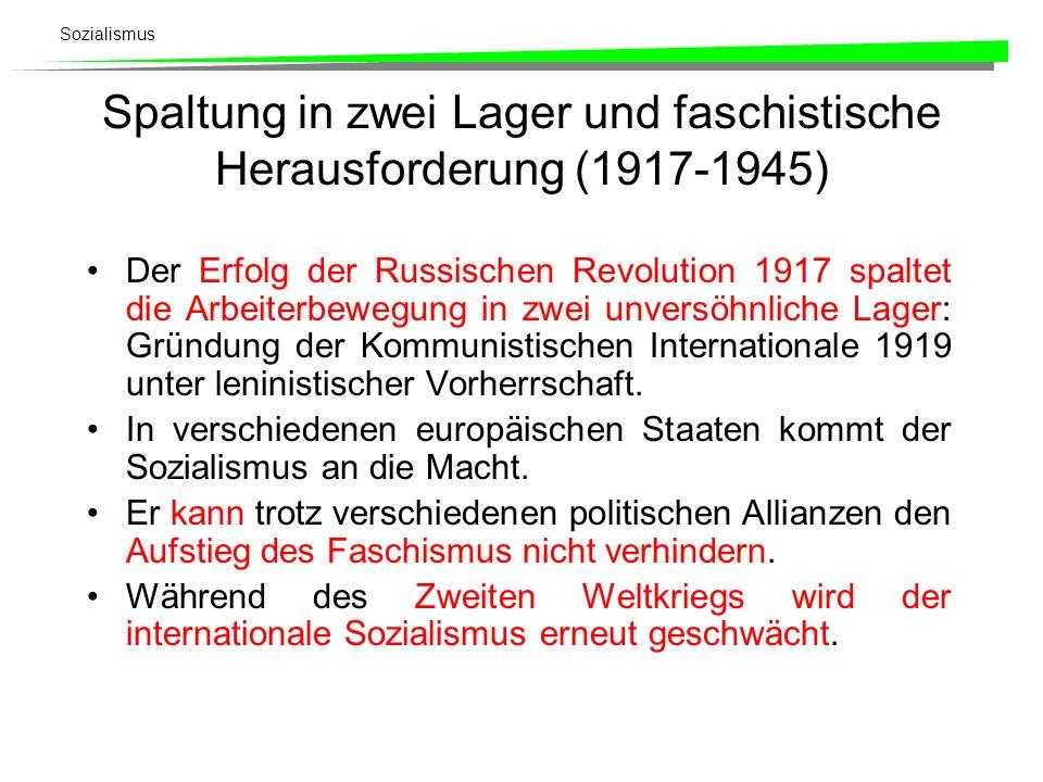 Sozialismus Spaltung in zwei Lager und faschistische Herausforderung (1917-1945) Der Erfolg der Russischen Revolution 1917 spaltet die Arbeiterbewegun