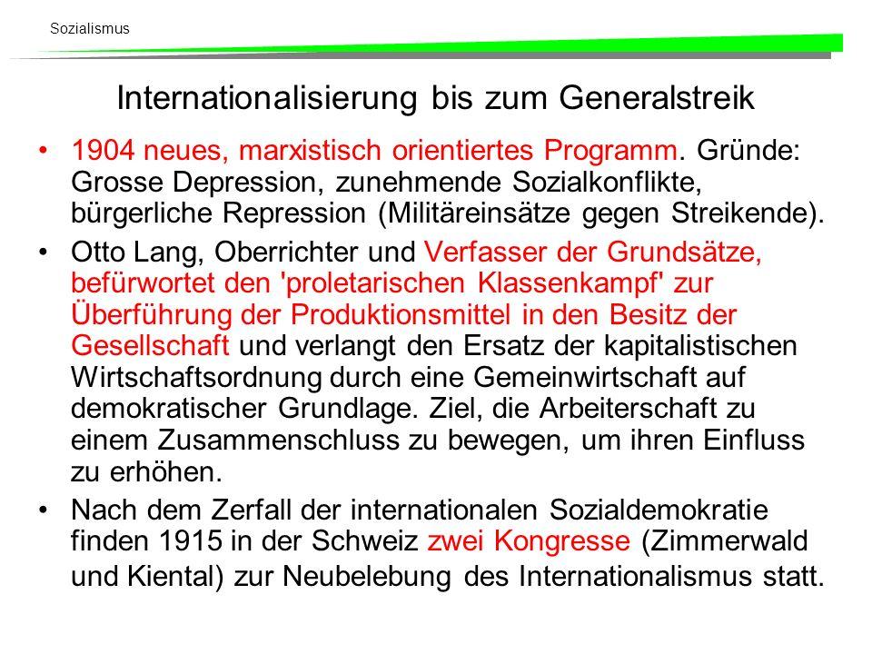 Sozialismus Internationalisierung bis zum Generalstreik 1904 neues, marxistisch orientiertes Programm. Gründe: Grosse Depression, zunehmende Sozialkon