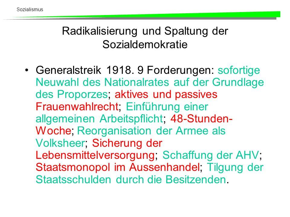 Sozialismus Radikalisierung und Spaltung der Sozialdemokratie Generalstreik 1918. 9 Forderungen: sofortige Neuwahl des Nationalrates auf der Grundlage