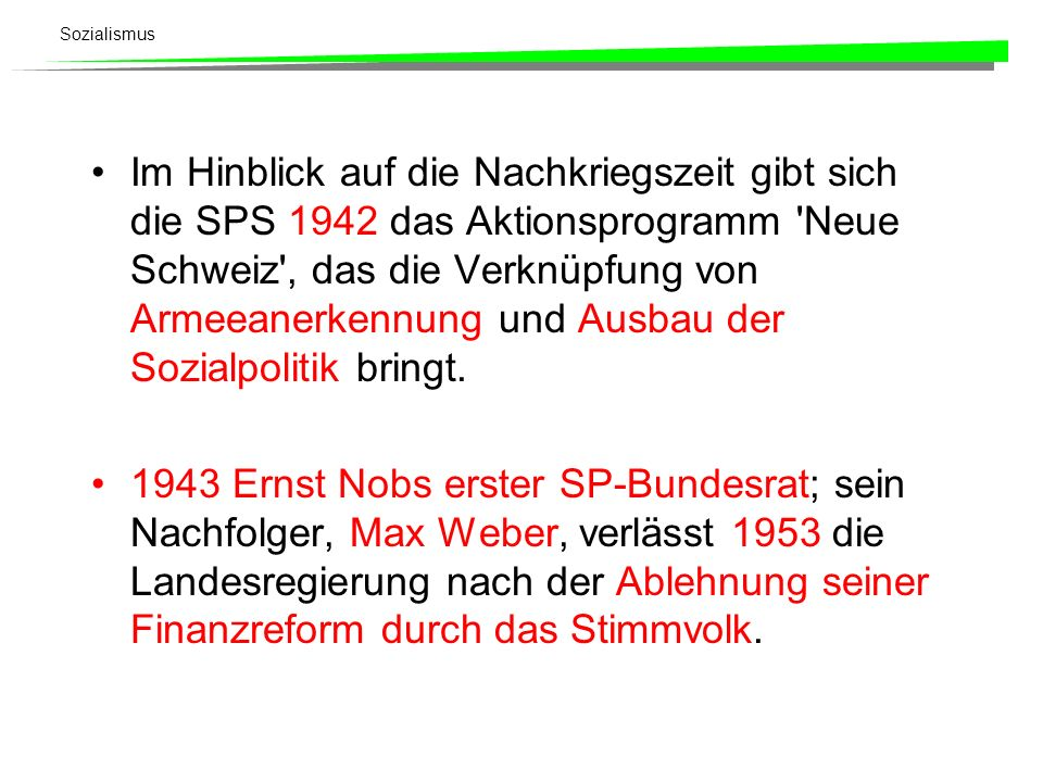Sozialismus Im Hinblick auf die Nachkriegszeit gibt sich die SPS 1942 das Aktionsprogramm 'Neue Schweiz', das die Verknüpfung von Armeeanerkennung und