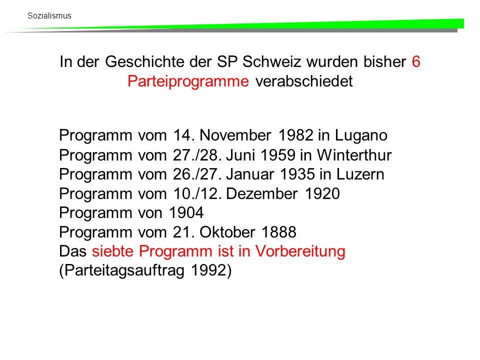 Sozialismus In der Geschichte der SP Schweiz wurden bisher 6 Parteiprogramme verabschiedet Programm vom 14. November 1982 in Lugano Programm vom 27./2