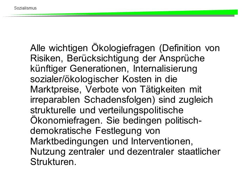 Sozialismus Alle wichtigen Ökologiefragen (Definition von Risiken, Berücksichtigung der Ansprüche künftiger Generationen, Internalisierung sozialer/ök