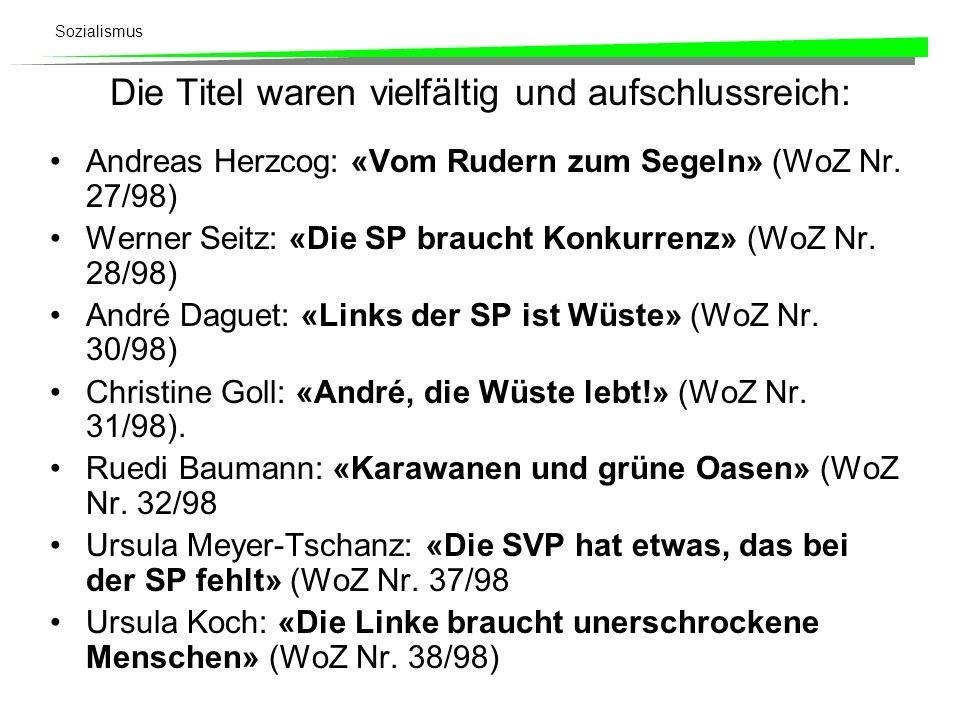 Sozialismus Die Titel waren vielfältig und aufschlussreich: Andreas Herzcog: «Vom Rudern zum Segeln» (WoZ Nr. 27/98) Werner Seitz: «Die SP braucht Kon
