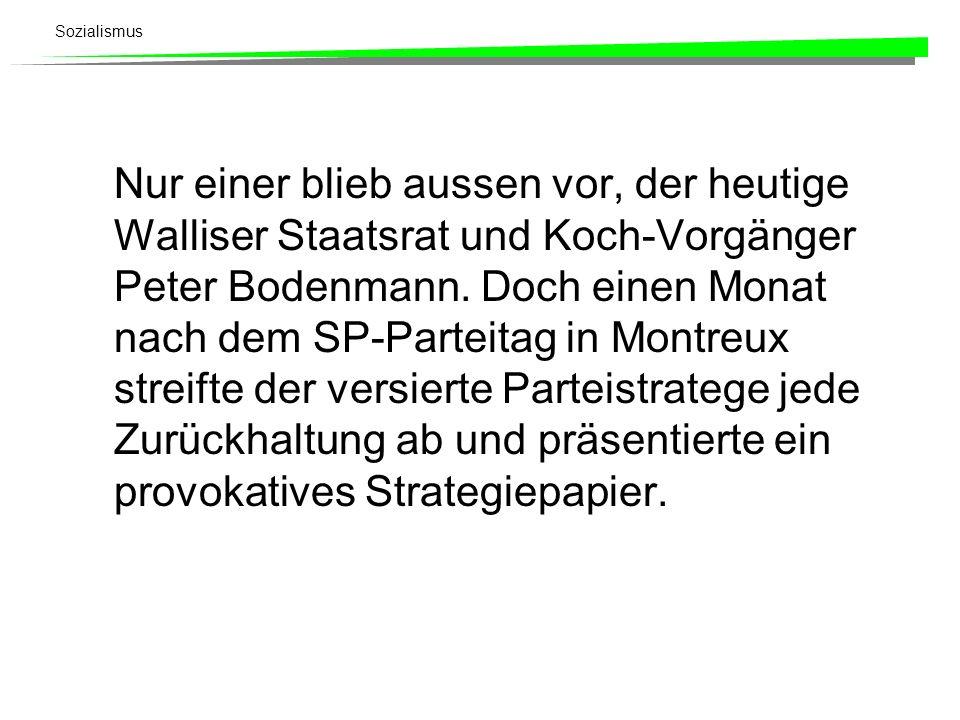 Sozialismus Nur einer blieb aussen vor, der heutige Walliser Staatsrat und Koch-Vorgänger Peter Bodenmann. Doch einen Monat nach dem SP-Parteitag in M