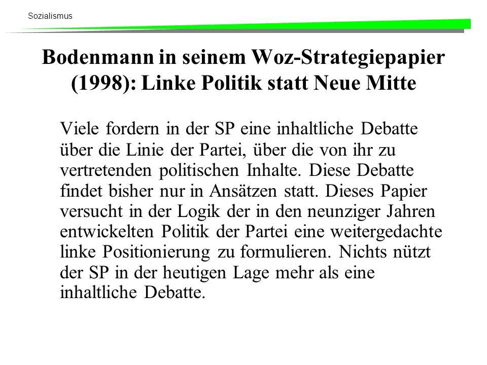 Sozialismus Bodenmann in seinem Woz-Strategiepapier (1998): Linke Politik statt Neue Mitte Viele fordern in der SP eine inhaltliche Debatte über die L