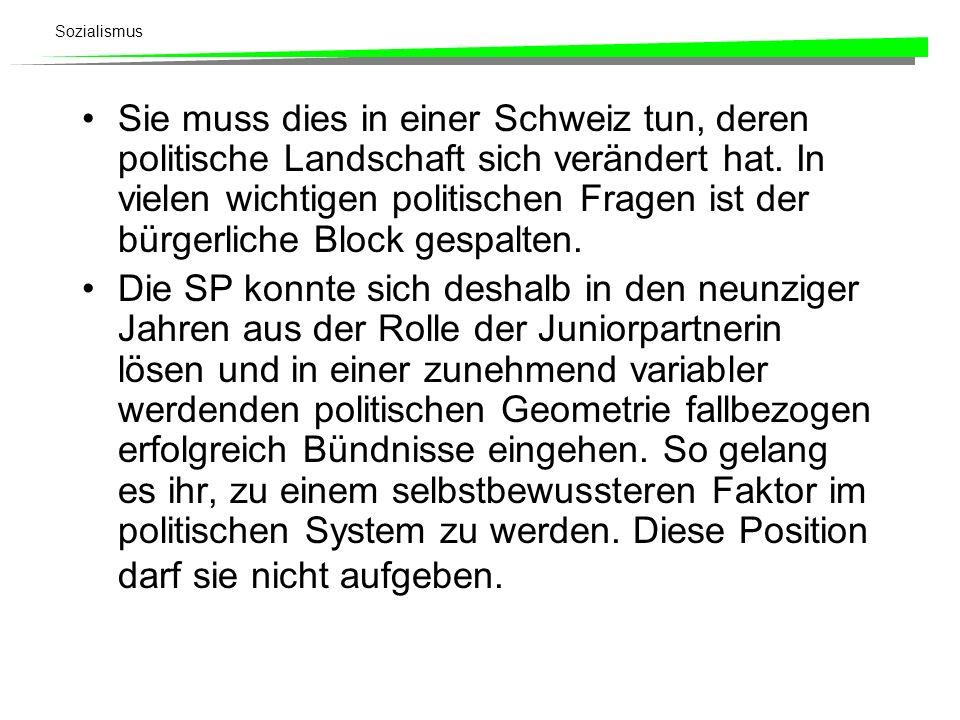 Sozialismus Sie muss dies in einer Schweiz tun, deren politische Landschaft sich verändert hat. In vielen wichtigen politischen Fragen ist der bürgerl