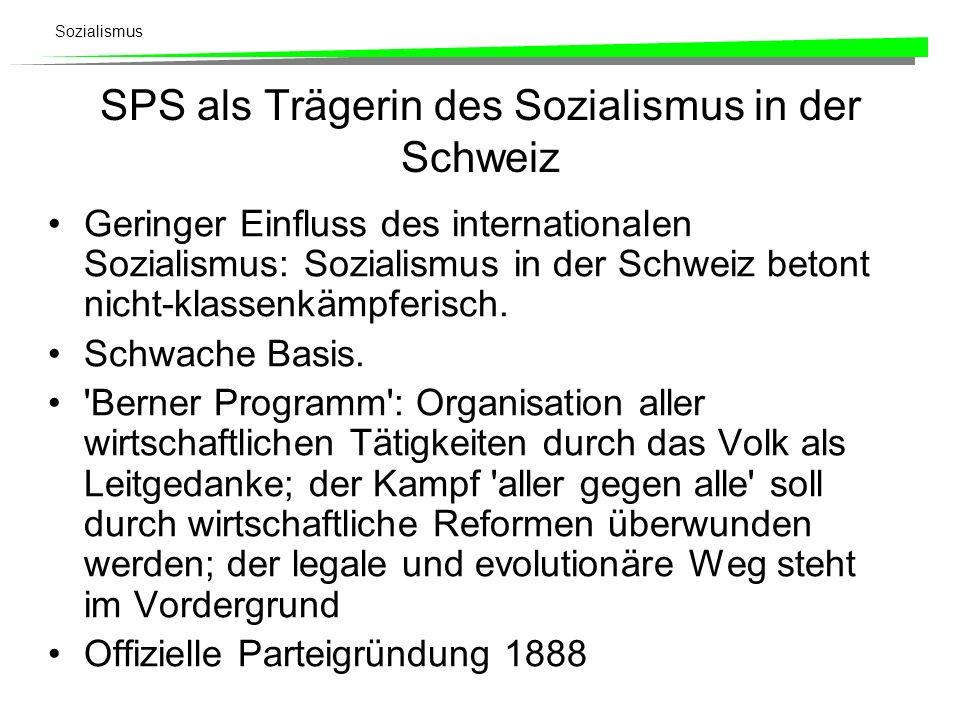 Sozialismus SPS als Trägerin des Sozialismus in der Schweiz Geringer Einfluss des internationalen Sozialismus: Sozialismus in der Schweiz betont nicht