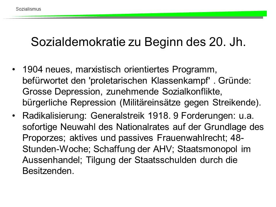 Sozialismus Sozialdemokratie zu Beginn des 20. Jh. 1904 neues, marxistisch orientiertes Programm, befürwortet den 'proletarischen Klassenkampf'. Gründ