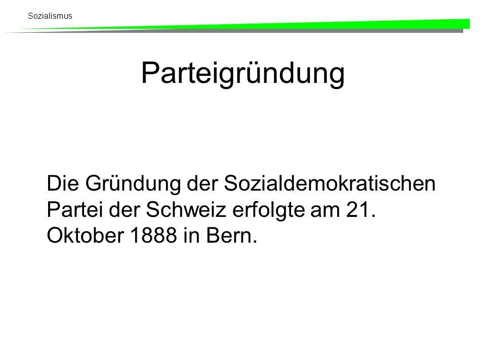 Sozialismus Parteigründung Die Gründung der Sozialdemokratischen Partei der Schweiz erfolgte am 21. Oktober 1888 in Bern.