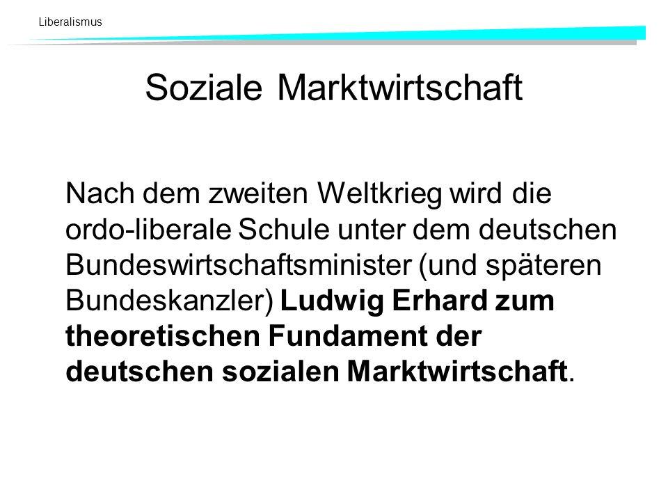 Liberalismus Soziale Marktwirtschaft Nach dem zweiten Weltkrieg wird die ordo-liberale Schule unter dem deutschen Bundeswirtschaftsminister (und späte