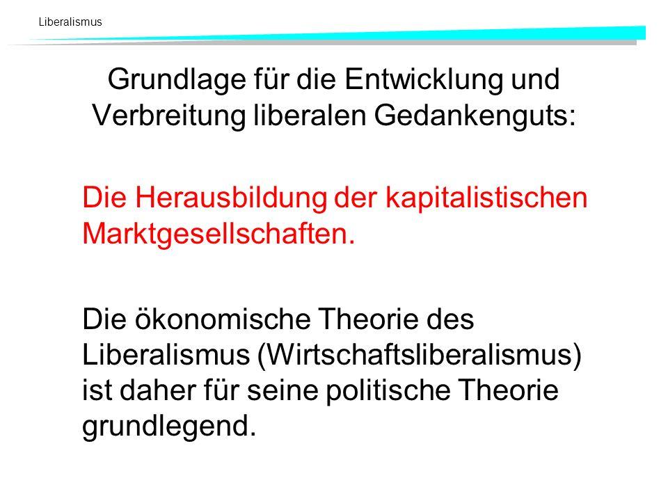 Liberalismus Grundlage für die Entwicklung und Verbreitung liberalen Gedankenguts: Die Herausbildung der kapitalistischen Marktgesellschaften. Die öko