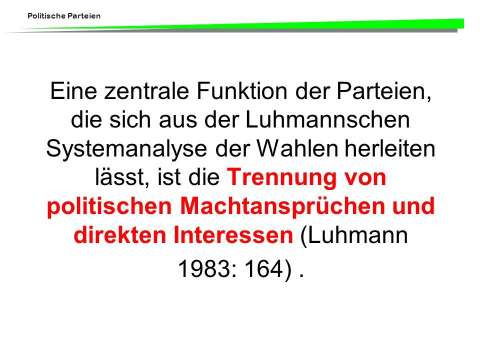 Politische Parteien Eine zentrale Funktion der Parteien, die sich aus der Luhmannschen Systemanalyse der Wahlen herleiten lässt, ist die Trennung von