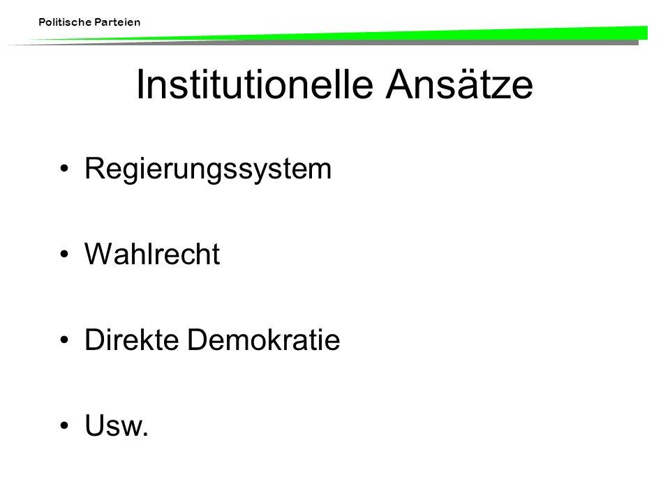 Politische Parteien Institutionelle Ansätze Regierungssystem Wahlrecht Direkte Demokratie Usw.