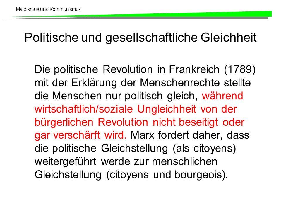Marxismus und Kommunismus Politische und gesellschaftliche Gleichheit Die politische Revolution in Frankreich (1789) mit der Erklärung der Menschenrec