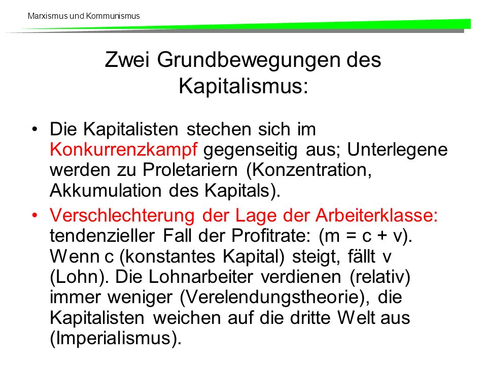 Marxismus und Kommunismus Zwei Grundbewegungen des Kapitalismus: Die Kapitalisten stechen sich im Konkurrenzkampf gegenseitig aus; Unterlegene werden