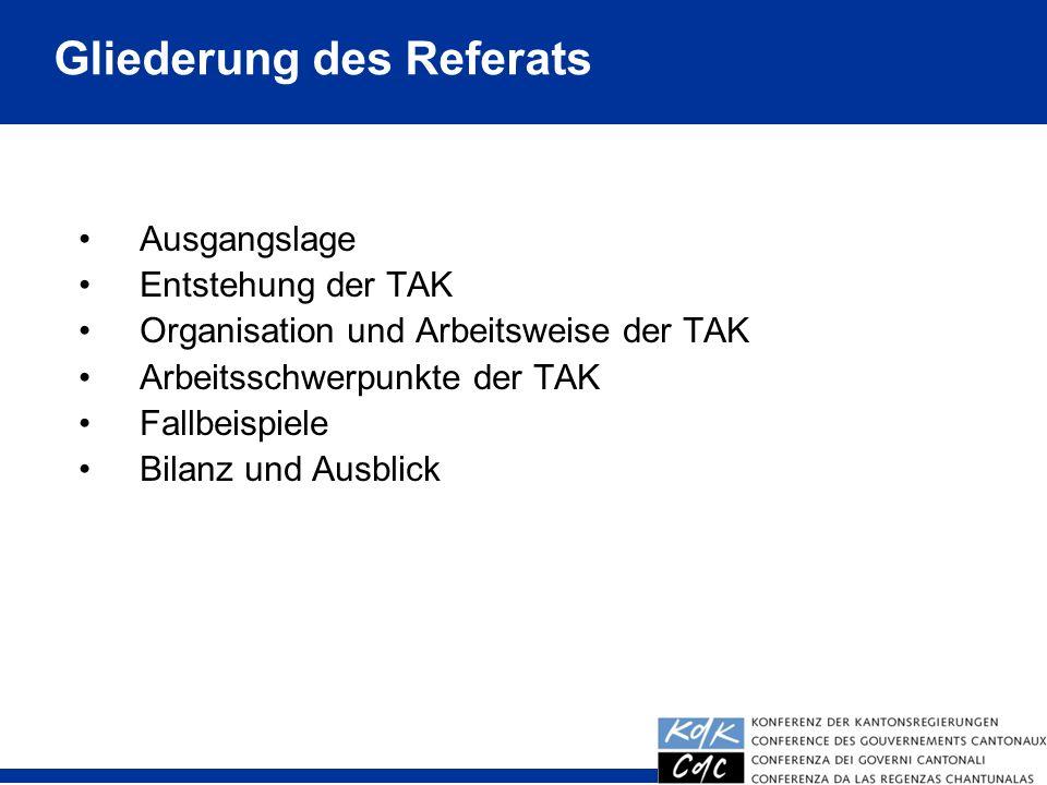 2 Ausgangslage Entstehung der TAK Organisation und Arbeitsweise der TAK Arbeitsschwerpunkte der TAK Fallbeispiele Bilanz und Ausblick Gliederung des Referats