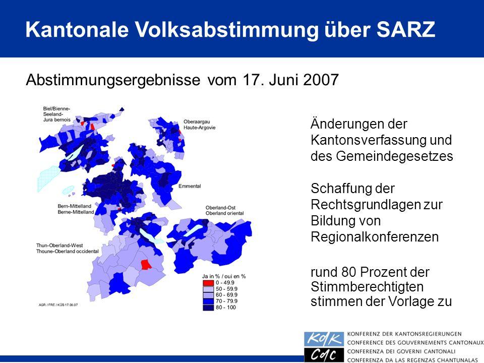 Kantonale Volksabstimmung über SARZ Abstimmungsergebnisse vom 17. Juni 2007 Änderungen der Kantonsverfassung und des Gemeindegesetzes Schaffung der Re