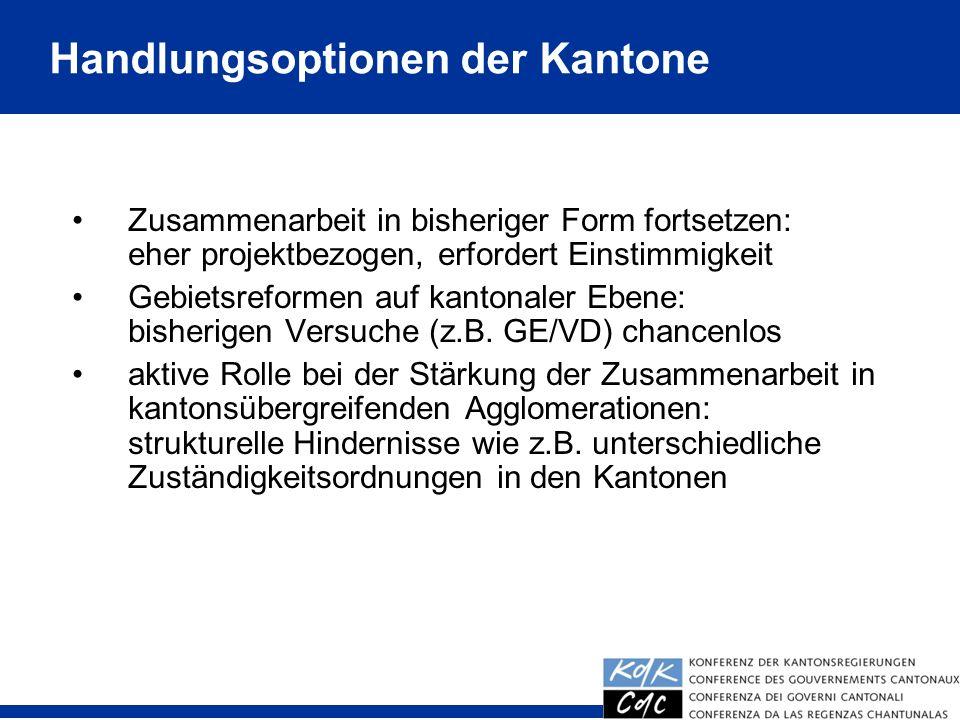 25 Zusammenarbeit in bisheriger Form fortsetzen: eher projektbezogen, erfordert Einstimmigkeit Gebietsreformen auf kantonaler Ebene: bisherigen Versuc