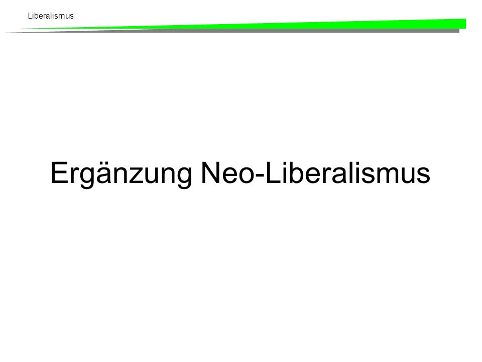 Liberalismus Ergänzung Neo-Liberalismus