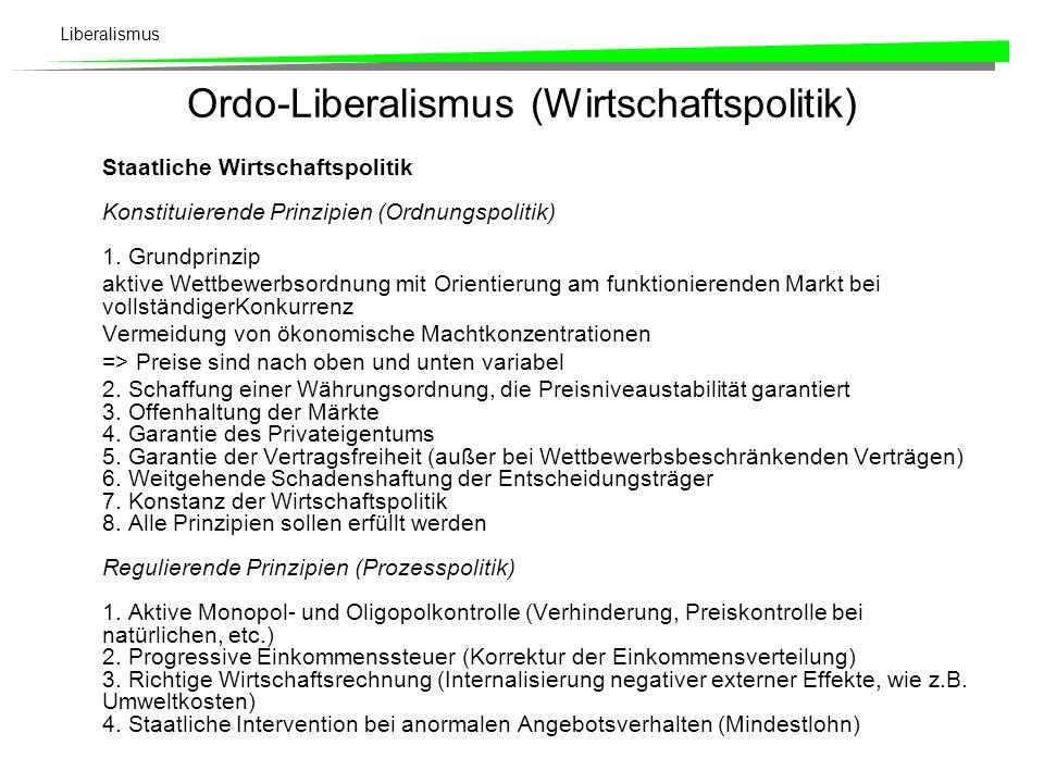 Liberalismus Ordo-Liberalismus (Wirtschaftspolitik) Staatliche Wirtschaftspolitik Konstituierende Prinzipien (Ordnungspolitik) 1. Grundprinzip aktive