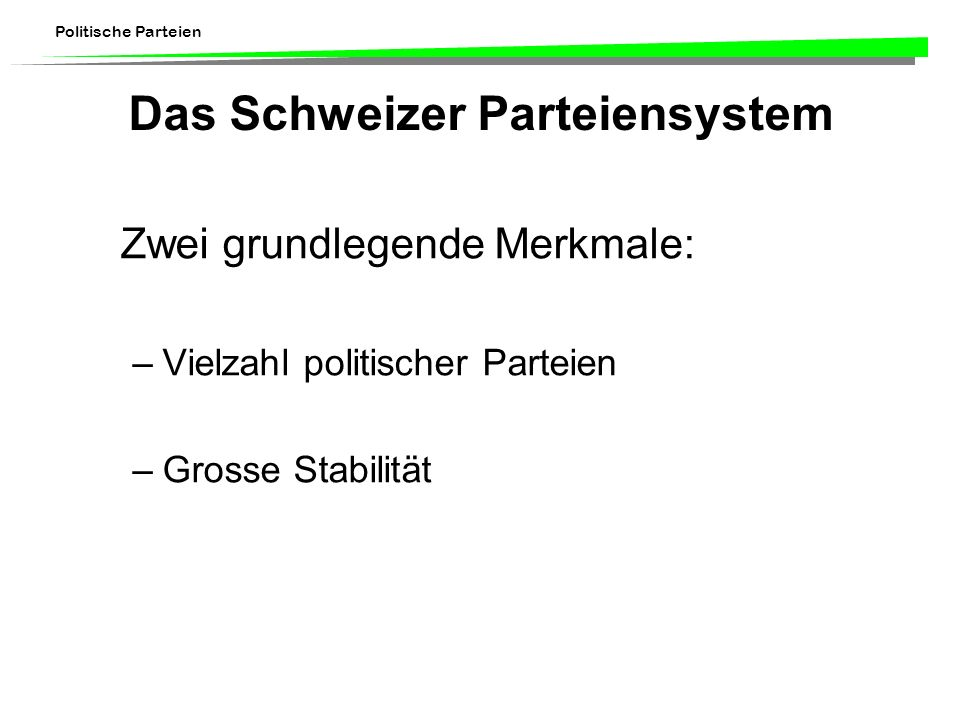 Politische Parteien Vielzahl von Parteien Horizontale Fragmentierung (1999: FDP, CVP, SVP, SPS, LPS, CSP, GPS, GBS, LdU, EVP, PdA, EDU, SD und Lega) Vertikale Segmentierung (180 Kantonalparteien, 5000-6000 Lokalparteien)