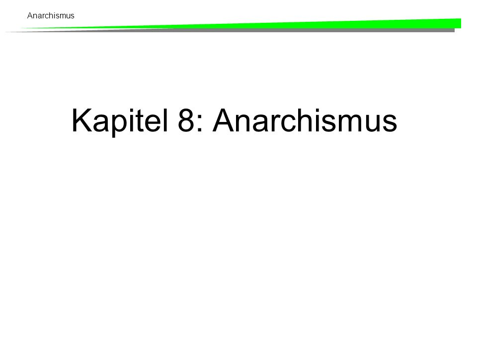 Anarchismus Kapitel 8: Anarchismus