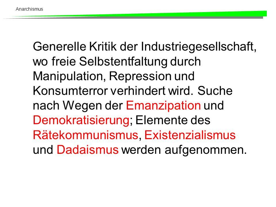 Anarchismus Generelle Kritik der Industriegesellschaft, wo freie Selbstentfaltung durch Manipulation, Repression und Konsumterror verhindert wird. Suc