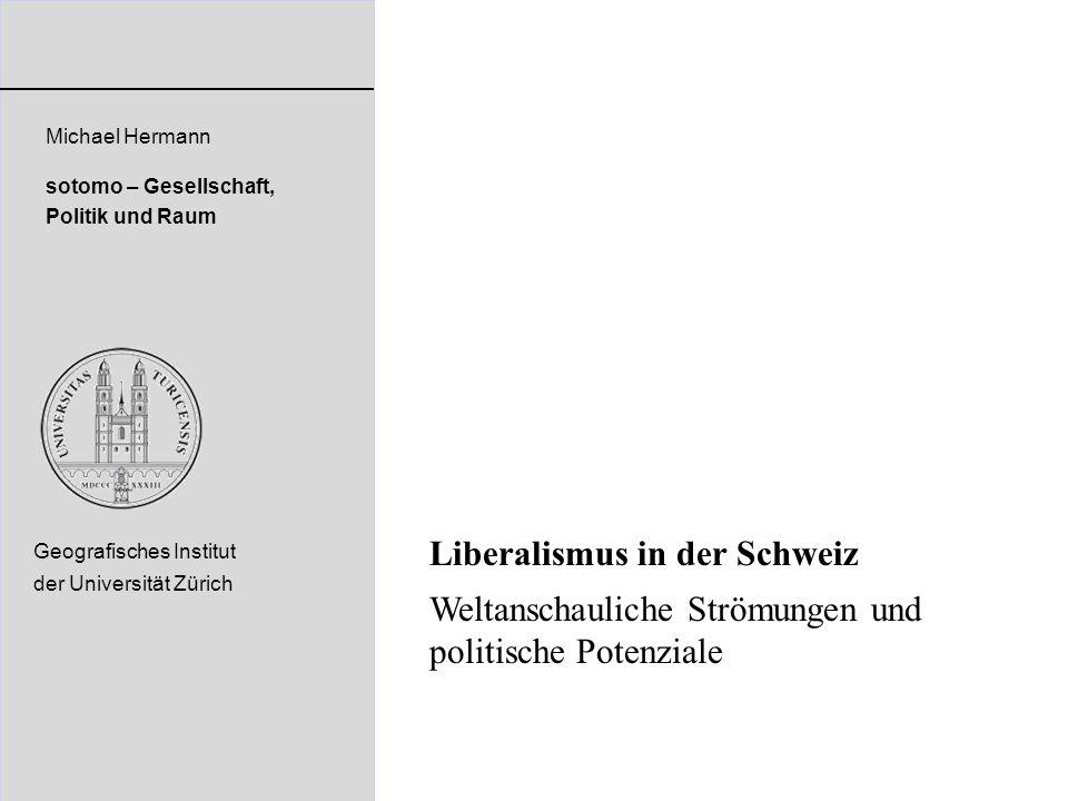 Liberalismus in der Schweiz Weltanschauliche Strömungen und politische Potenziale Michael Hermann sotomo – Gesellschaft, Politik und Raum Geografische