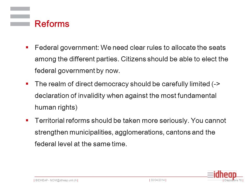 | ©IDHEAP - | | 30/04/2014 | Reforms Federal government: We need clear rules to allocate the seats among the different parties.