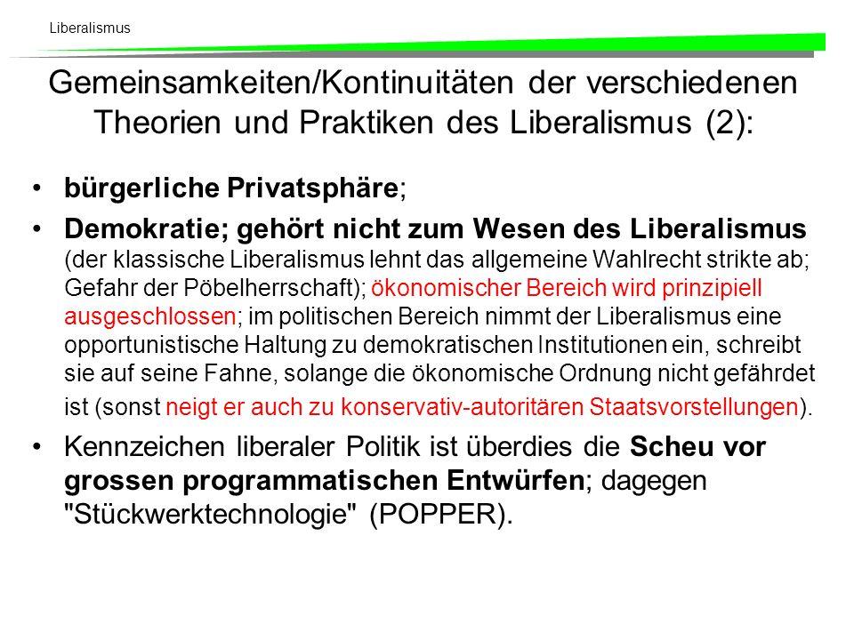 Liberalismus Gemeinsamkeiten/Kontinuitäten der verschiedenen Theorien und Praktiken des Liberalismus (1): Primat der Wirtschaft gegenüber Staat und Politik; allerdings stimmt das (Selbst-)Bild, der Liberalismus wolle Staatsaufgaben generell beschränken (Anti-Etatismus), nur bedingt.