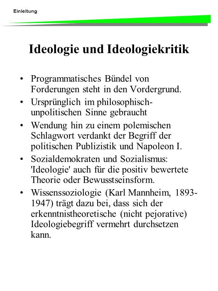 Einleitung Ideologie und Ideologiekritik Programmatisches Bündel von Forderungen steht in den Vordergrund. Ursprünglich im philosophisch- unpolitische