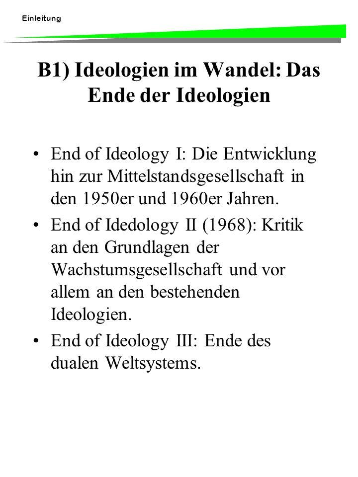 Einleitung B1) Ideologien im Wandel: Das Ende der Ideologien End of Ideology I: Die Entwicklung hin zur Mittelstandsgesellschaft in den 1950er und 1960er Jahren.