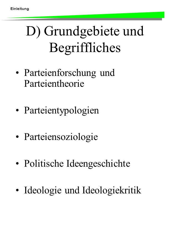 Einleitung D) Grundgebiete und Begriffliches Parteienforschung und Parteientheorie Parteientypologien Parteiensoziologie Politische Ideengeschichte Id