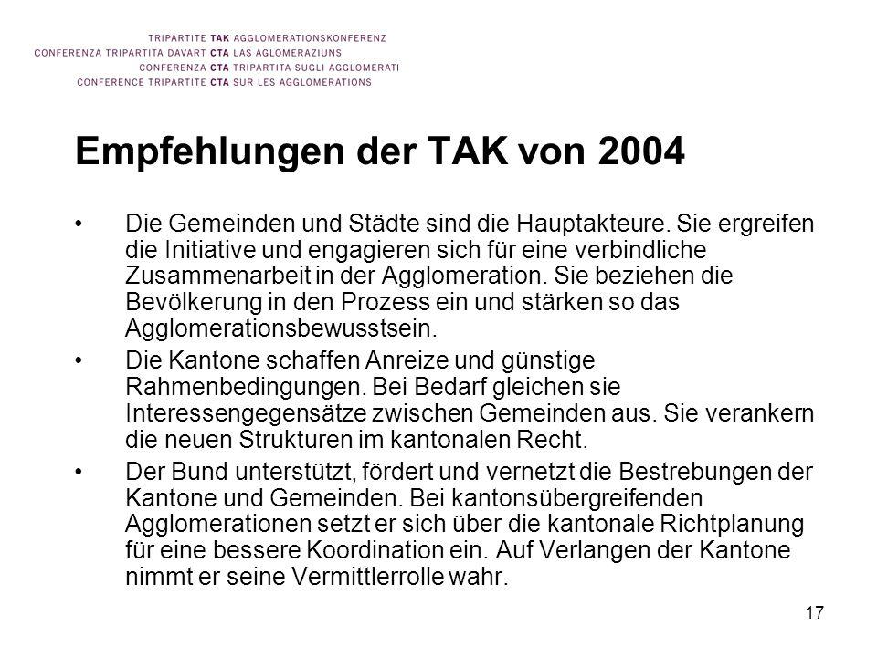 17 Empfehlungen der TAK von 2004 Die Gemeinden und Städte sind die Hauptakteure. Sie ergreifen die Initiative und engagieren sich für eine verbindlich