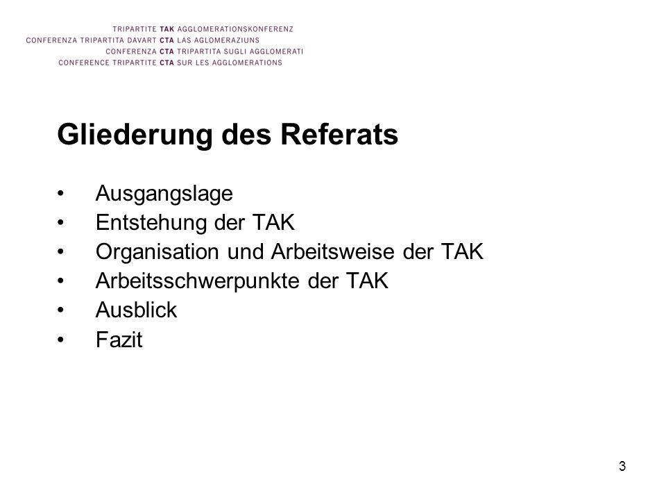 3 Gliederung des Referats Ausgangslage Entstehung der TAK Organisation und Arbeitsweise der TAK Arbeitsschwerpunkte der TAK Ausblick Fazit