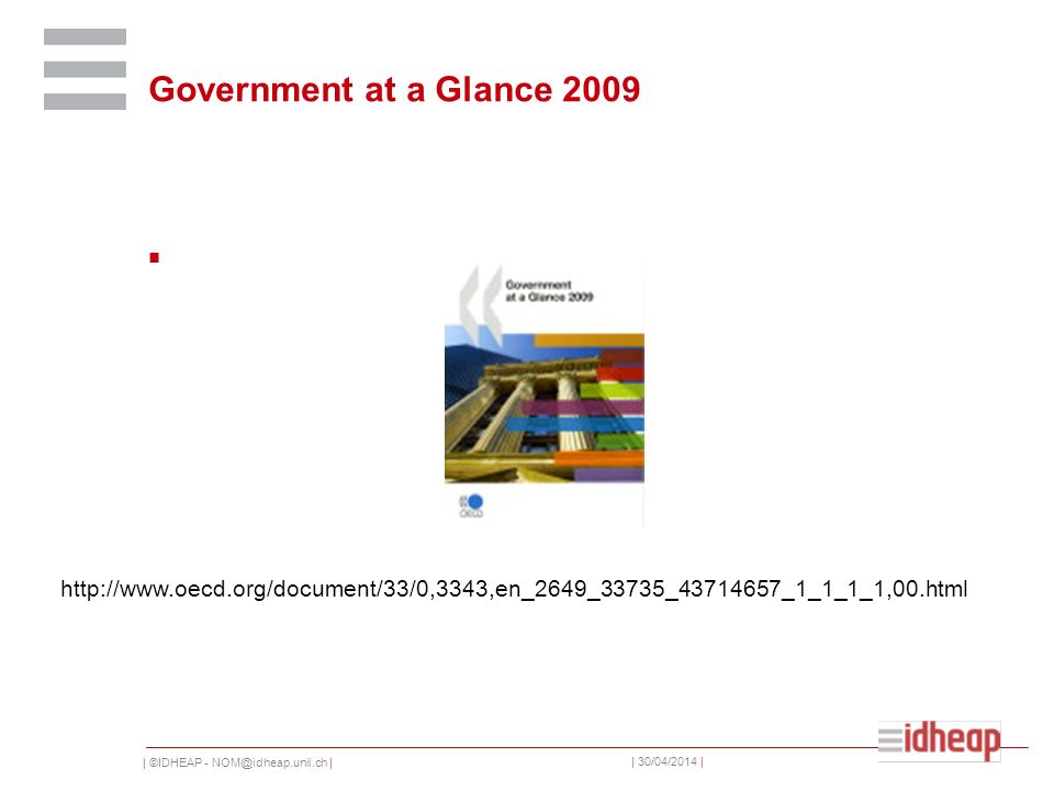 | ©IDHEAP - NOM@idheap.unil.ch | | 30/04/2014 | Government at a Glance 2009 http://www.oecd.org/document/33/0,3343,en_2649_33735_43714657_1_1_1_1,00.html