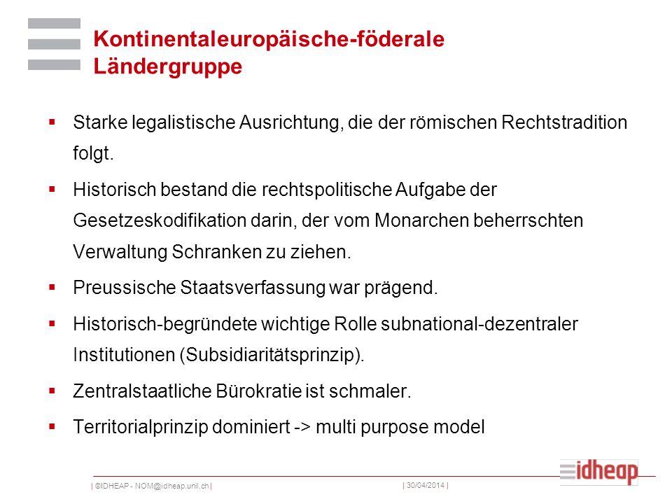 | ©IDHEAP - NOM@idheap.unil.ch | | 30/04/2014 | Kontinentaleuropäische-föderale Ländergruppe Starke legalistische Ausrichtung, die der römischen Rechtstradition folgt.